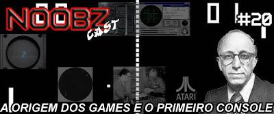 Podcast origem dos games noobzcast